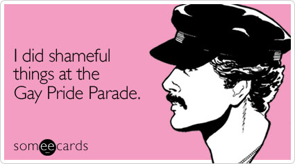 Funny Gay Pride Month Ecard: I did shameful things at the Gay Pride Parade.