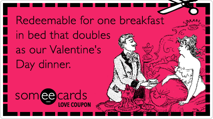 someecards.com - Love Coupon: Redeemable for one breakfast in bed that doubles as our Valentine's Day dinner.