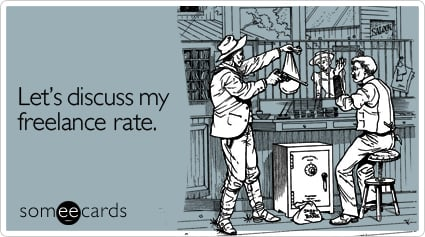 Funny Workplace Ecard: Let's discuss my freelance rate.
