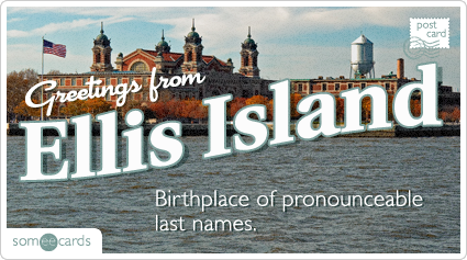 someecards.com - Birthplace of pronounceable last names.