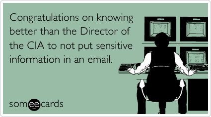 Funny Congratulations Ecard: Congratulations on knowing better than the Director of the CIA to not put sensitive information in an email.