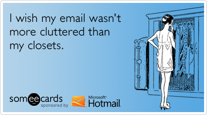 someecards.com - I wish my email wasn't more cluttered than my closets