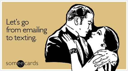 Funny Flirting Ecard: Let's go from emailing to texting.
