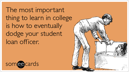 Funny College Ecard: The most important thing to learn in college is how to eventually dodge your student loan officer.