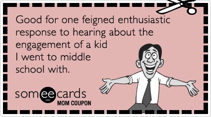 someecards.com - Mom Coupon: Good for one feigned enthusiastic response to hearing about the engagement of a kid I went to middle school with.