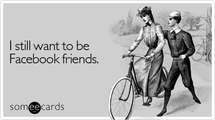 someecards.com - I still want to be Facebook friends