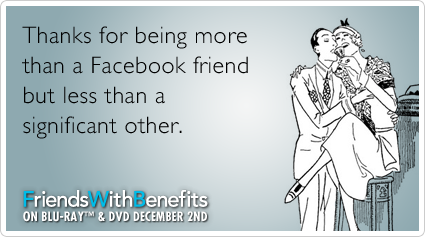 Thanks for being more than a Facebook friend but less than a significant other