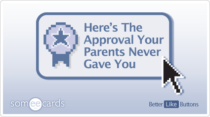 Better Like Button: Here's the approval your parents never gave you