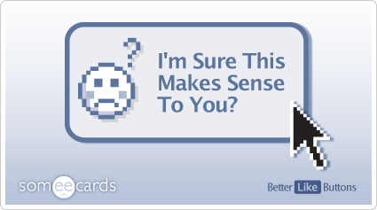Better Like Button: I'm sure this makes sense to you?