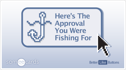 Better Like Button: Here's the approval you were fishing for