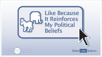 someecards.com - Better Like Button: Like because it reinforces my political beliefs
