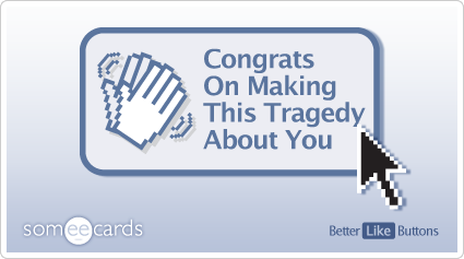 Better Like Button: Congrats on making this tragedy about you