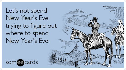 Funny New Year's Ecard: Let's not spend New Year's Eve trying to figure out where to spend New Year's Eve.