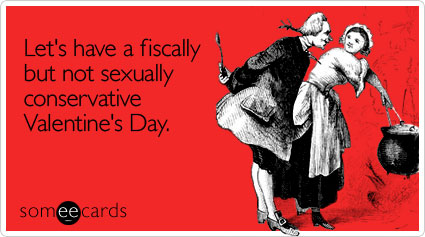 someecards.com - Let's have a fiscally but not sexually conservative Valentine's Day
