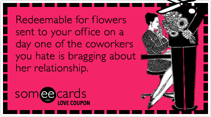 someecards.com - Love Coupon: Redeemable for flowers sent to your office on a day one of the coworkers you hate is bragging about her relationship.