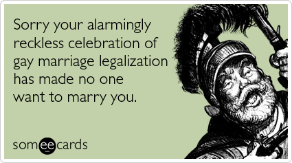 Funny Wedding Ecard: Sorry your alarmingly reckless celebration of gay ...