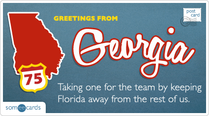 someecards.com - Taking one for the team by keeping Florida away from the rest of us.