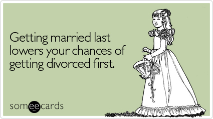 someecards.com - Getting married last lowers your chances of getting divorced first