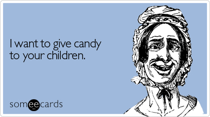 Funny Halloween Ecard: I want to give candy to your children.
