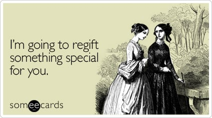 someecards.com - I'm going to regift something special for you