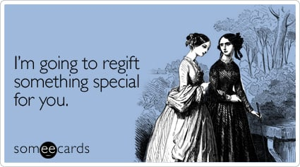 Funny Christmas Season Ecard: I'm going to regift something special for you.