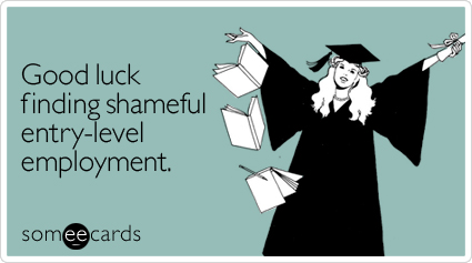 someecards.com - Good luck finding shameful entry-level employment