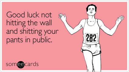 Funny Encouragement Ecard: Good luck not hitting the wall and shitting your pants in public.