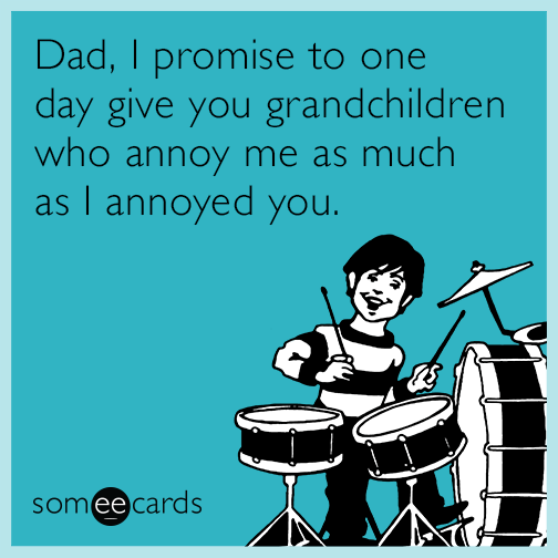 Dad, I Promise To One Day Give You Grandchildren Who Annoy