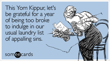 someecards.com - This Yom Kippur, let's be grateful for a year of being too broke to indulge in our usual laundry list of appalling sins
