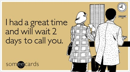 someecards.com - I had a great time and will wait 2 days to call you