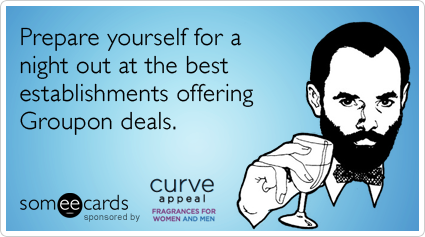 someecards.com - Prepare yourself for a night out at the best establishments offering Groupon deals.