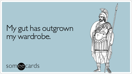someecards.com - My gut has outgrown my wardrobe