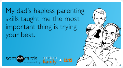 someecards.com - My dad's hapless parenting skills taught me the most important thing is trying your best.