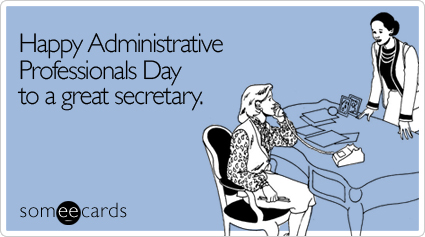 someecards.com - Happy Administrative Professionals Day to a great secretary