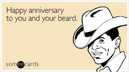 Happy anniversary to you and your beard