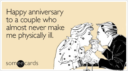 Funny Anniversary Ecard: Happy anniversary to a couple who almost never make me physically ill