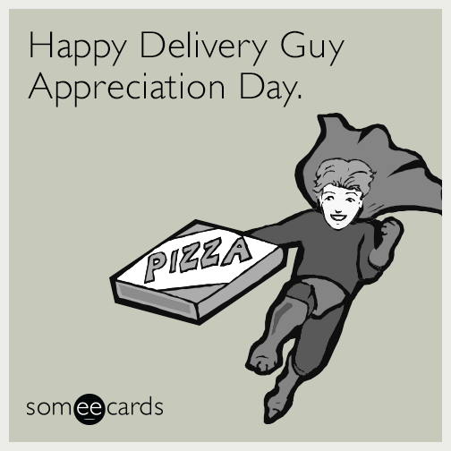 Happy Delivery Guy Appreciation Day.