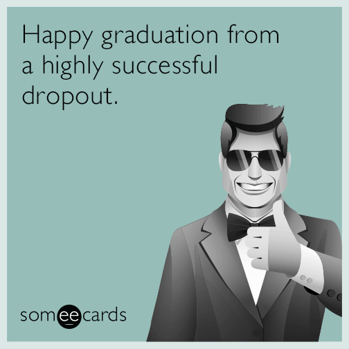 happy graduation from a highly successful dropout