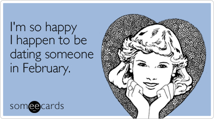 Funny Valentine's Day Ecard: I'm so happy I happen to be dating someone in February.