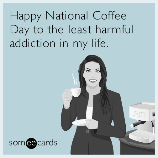 happy national coffee day to the least harmful addiction in my life Rdz Starbucks National Coffee Day