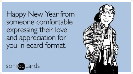 Happy New Year from someone comfortable expressing their love and appreciation for you in ecard format