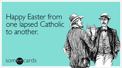 Funny Easter Ecard: Happy Easter from one lapsed Catholic to another.
