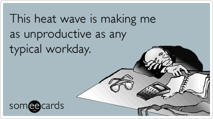 This heat wave is making me as unproductive as any typical workday