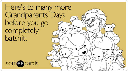Here's to many more Grandparents Days before you go completely batshit