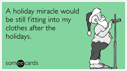 Funny Christmas Season Ecard: A holiday miracle would be still fitting into my clothes after the holidays.