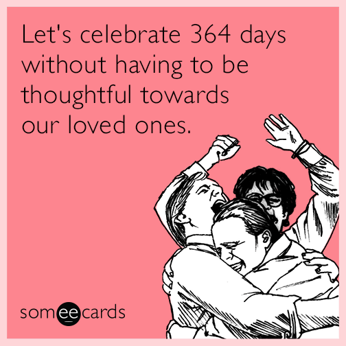 Let's celebrate 364 days without having to be thoughtful ...