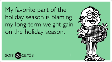 Funny Christmas Season Ecard: My favorite part of the holiday season is blaming my long-term weight gain on the holiday season.