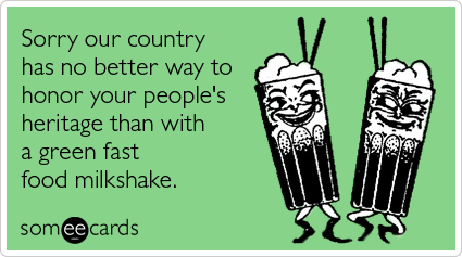Sorry our country has no better way to honor your people's heritage than with a green fast food milkshake
