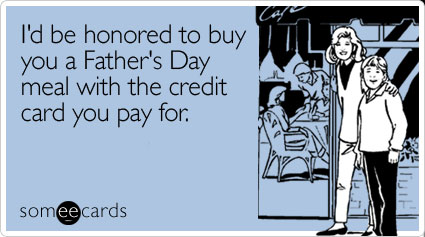 someecards.com - I'd be honored to buy you a Father's Day meal with the credit card you pay for