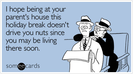 Funny Christmas Season Ecard: I hope being at your parent's house this holiday break doesn't drive you nuts since you may be living there soon.